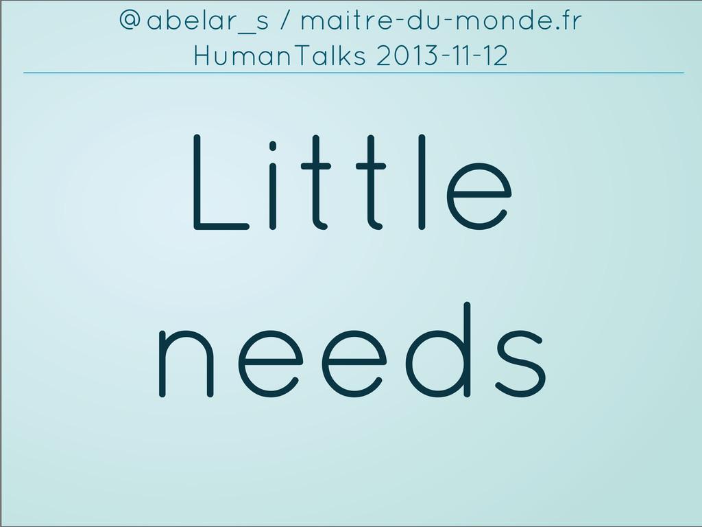 Little needs @abelar_s / maitre-du-monde.fr Hum...