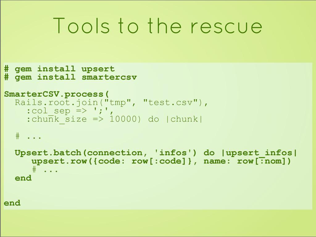 # gem install upsert # gem install smartercsv S...