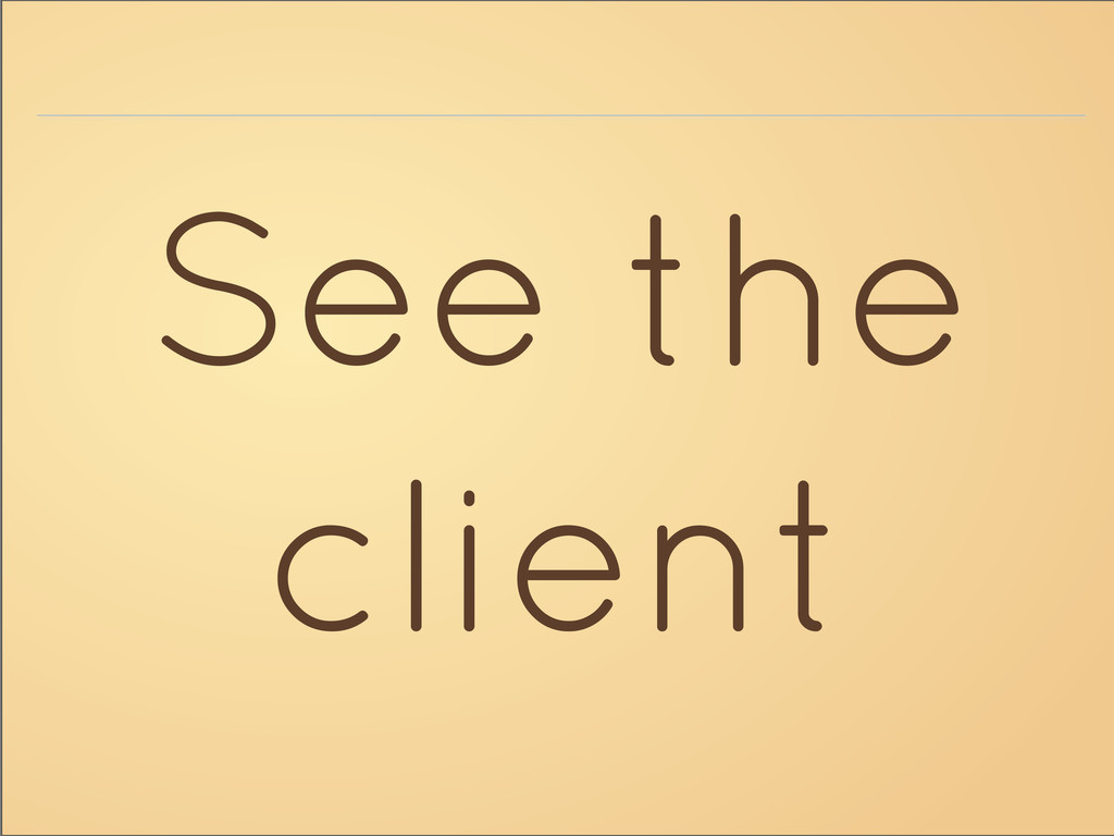 See the client