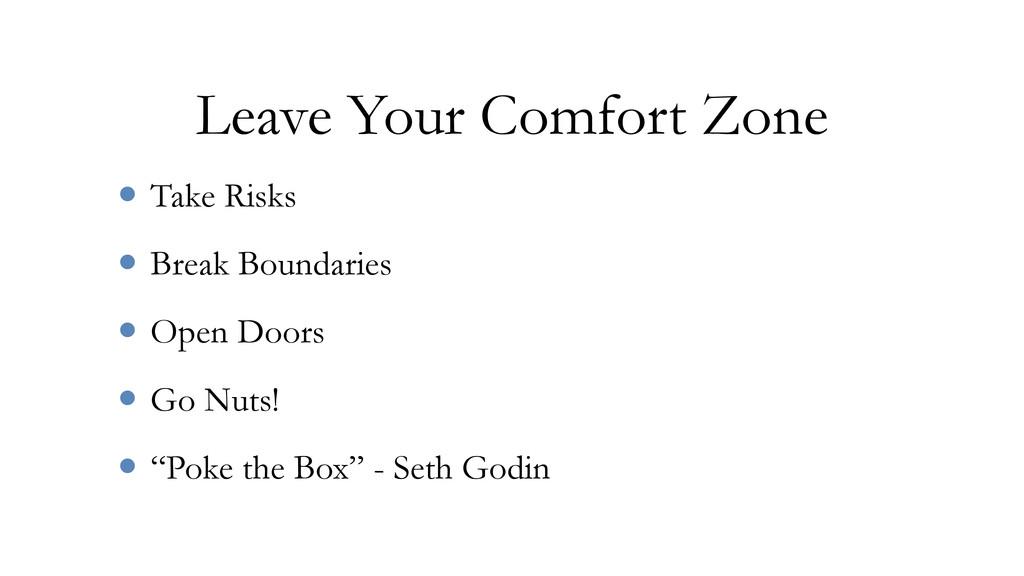 Leave Your Comfort Zone • Take Risks • Break Bo...