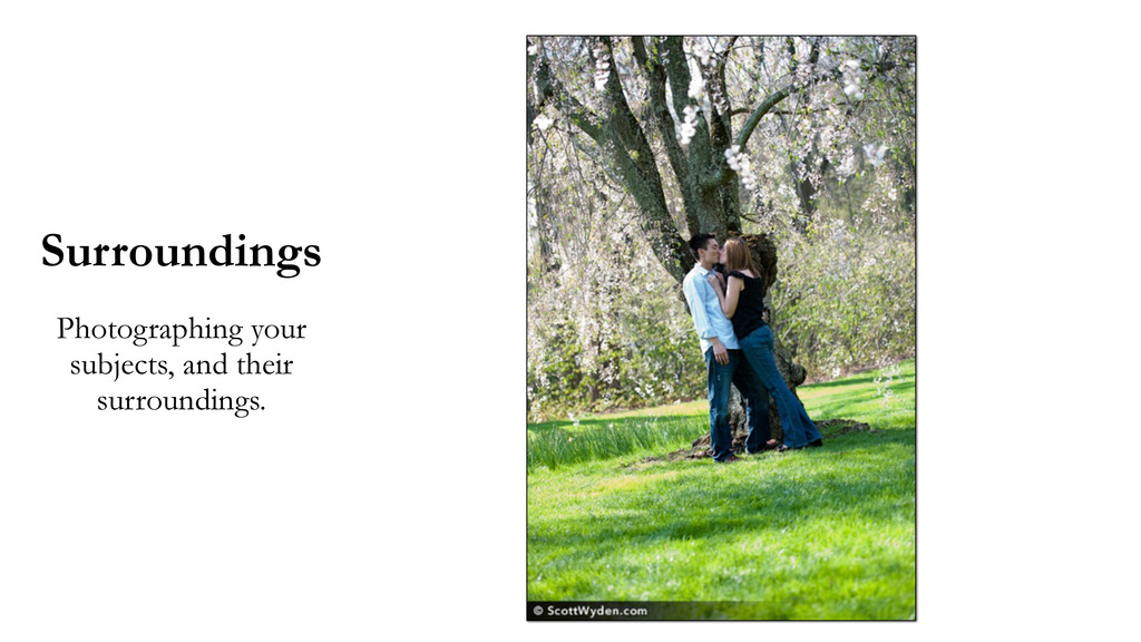 Surroundings Photographing your subjects, and t...