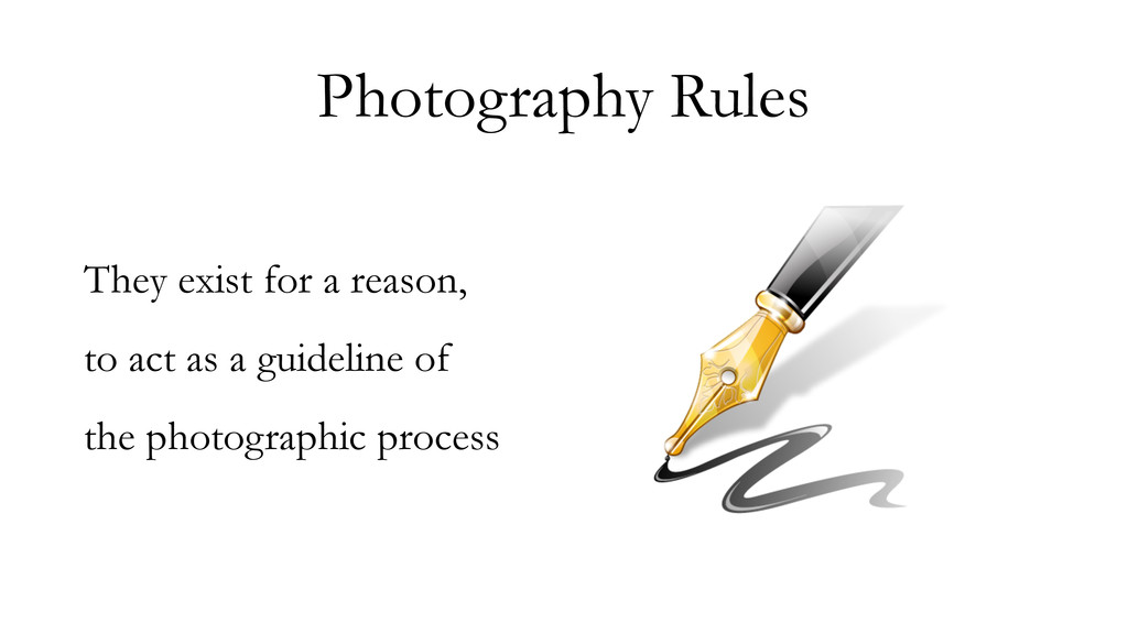 Photography Rules They exist for a reason, to a...