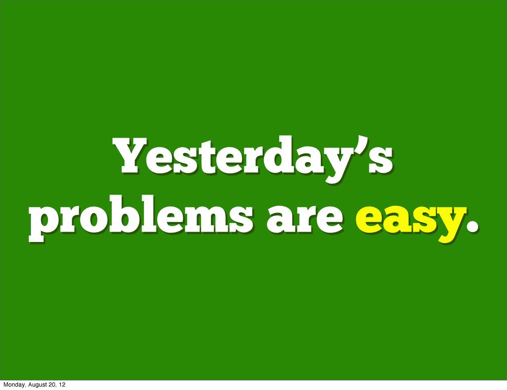 Yesterday's problems are easy. Monday, August 2...