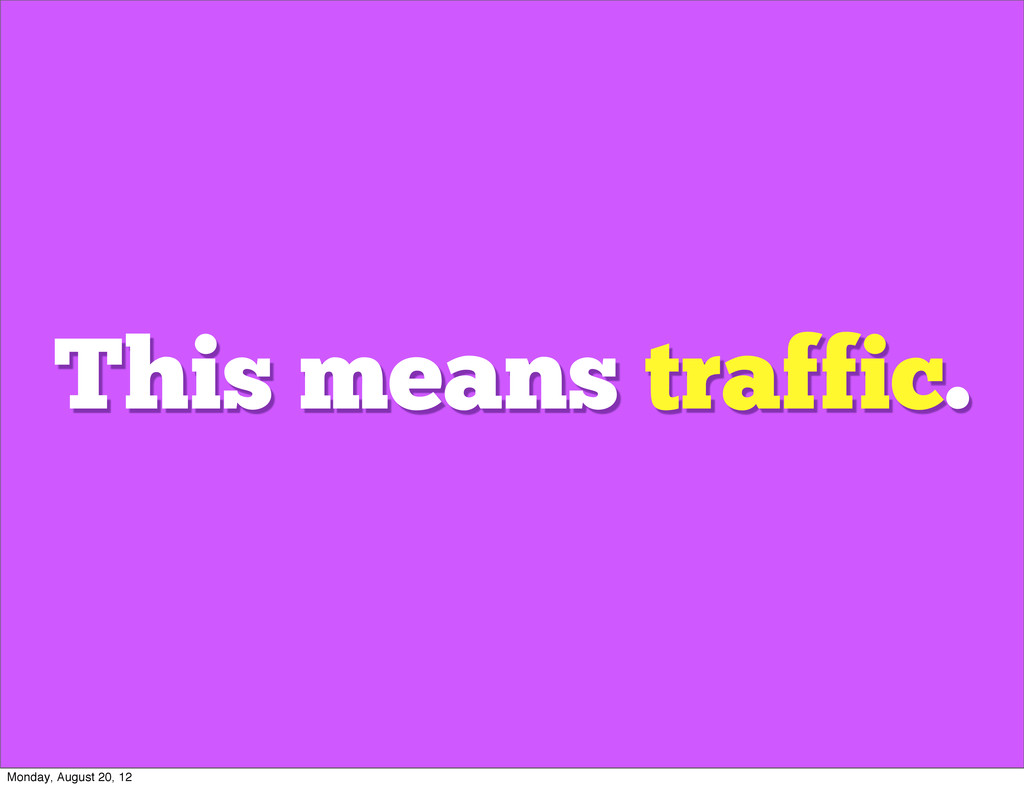 This means traffic. Monday, August 20, 12