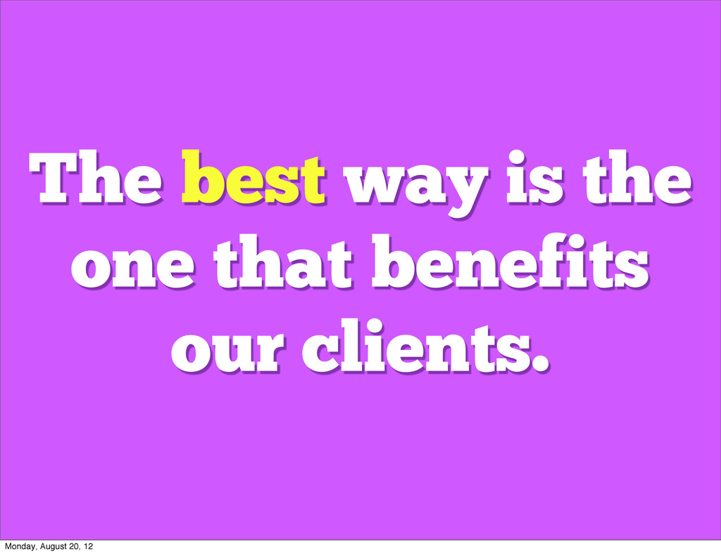The best way is the one that benefits our clien...