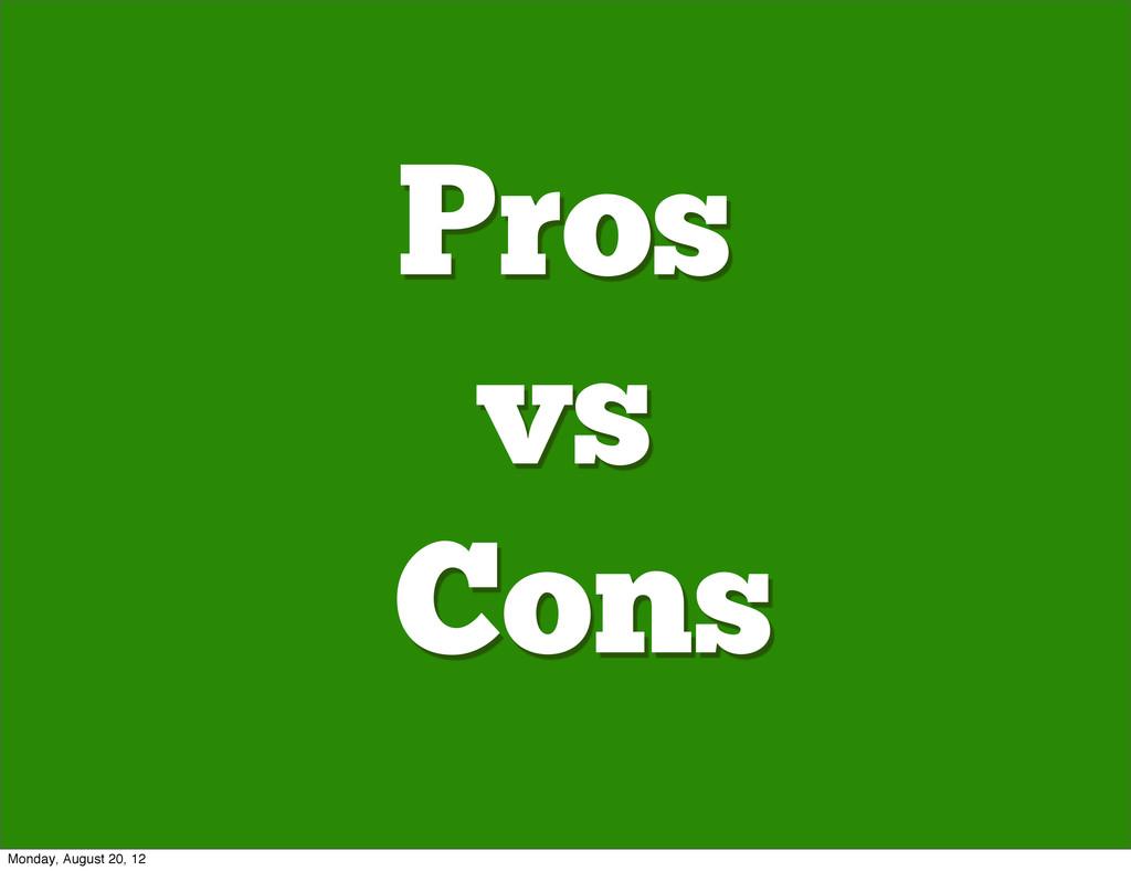 Pros vs Cons Monday, August 20, 12