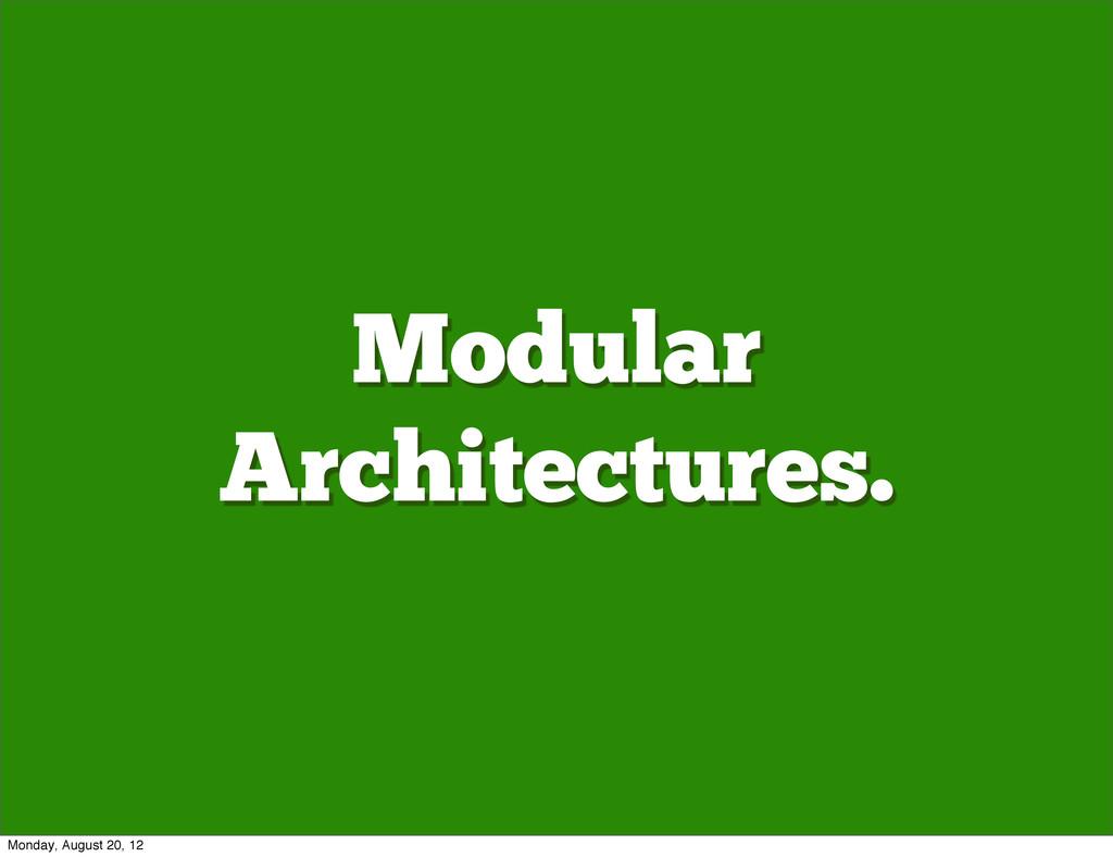 Modular Architectures. Monday, August 20, 12