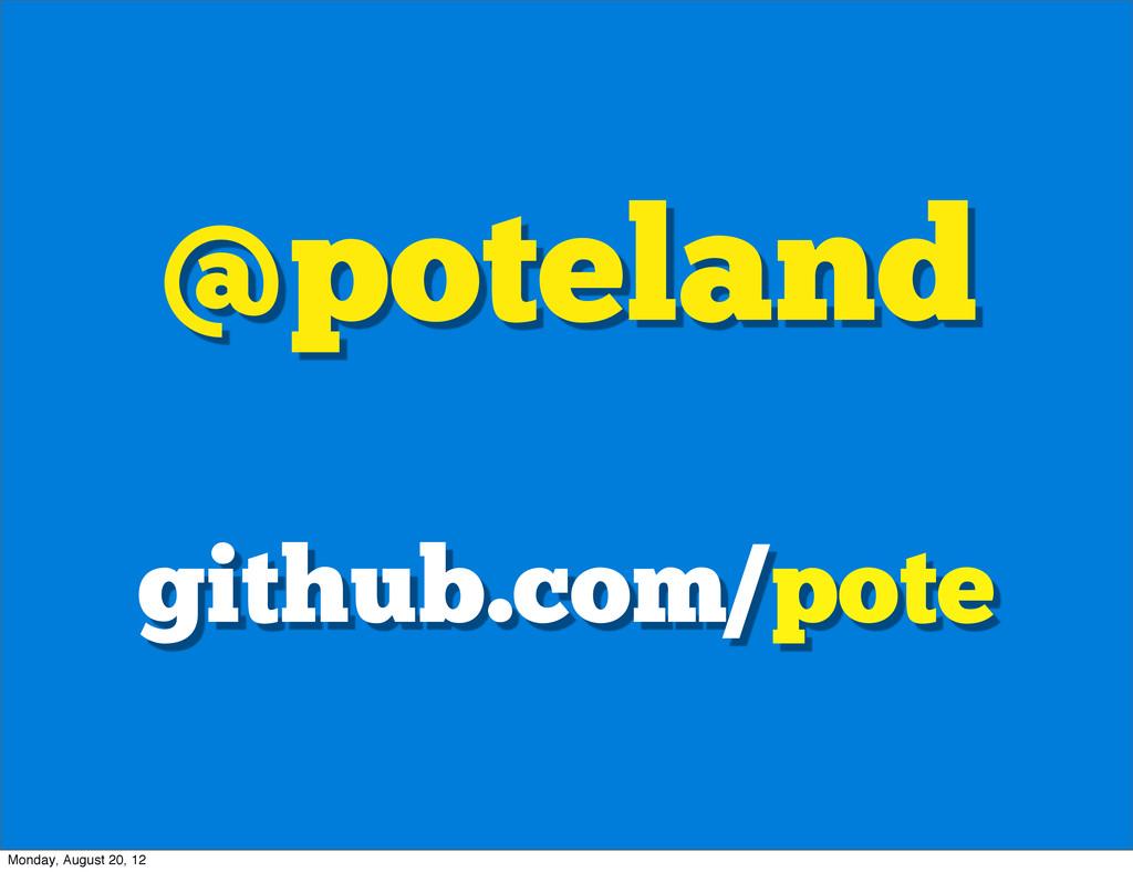 @poteland github.com/pote Monday, August 20, 12