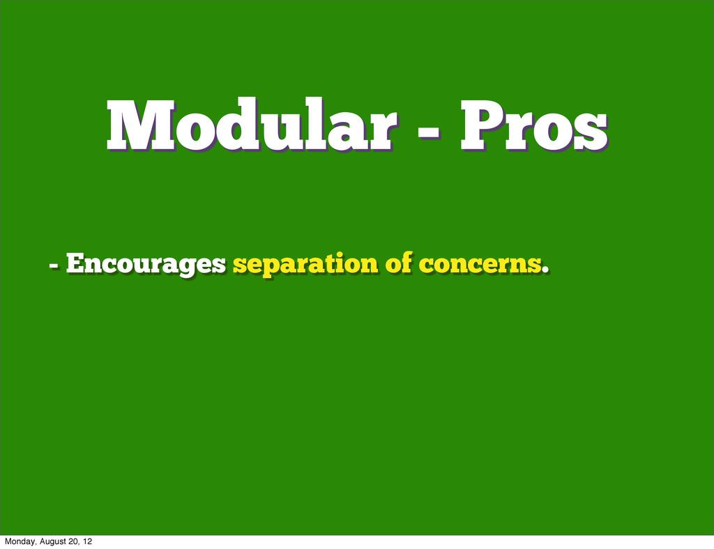 - Encourages separation of concerns. Modular - ...