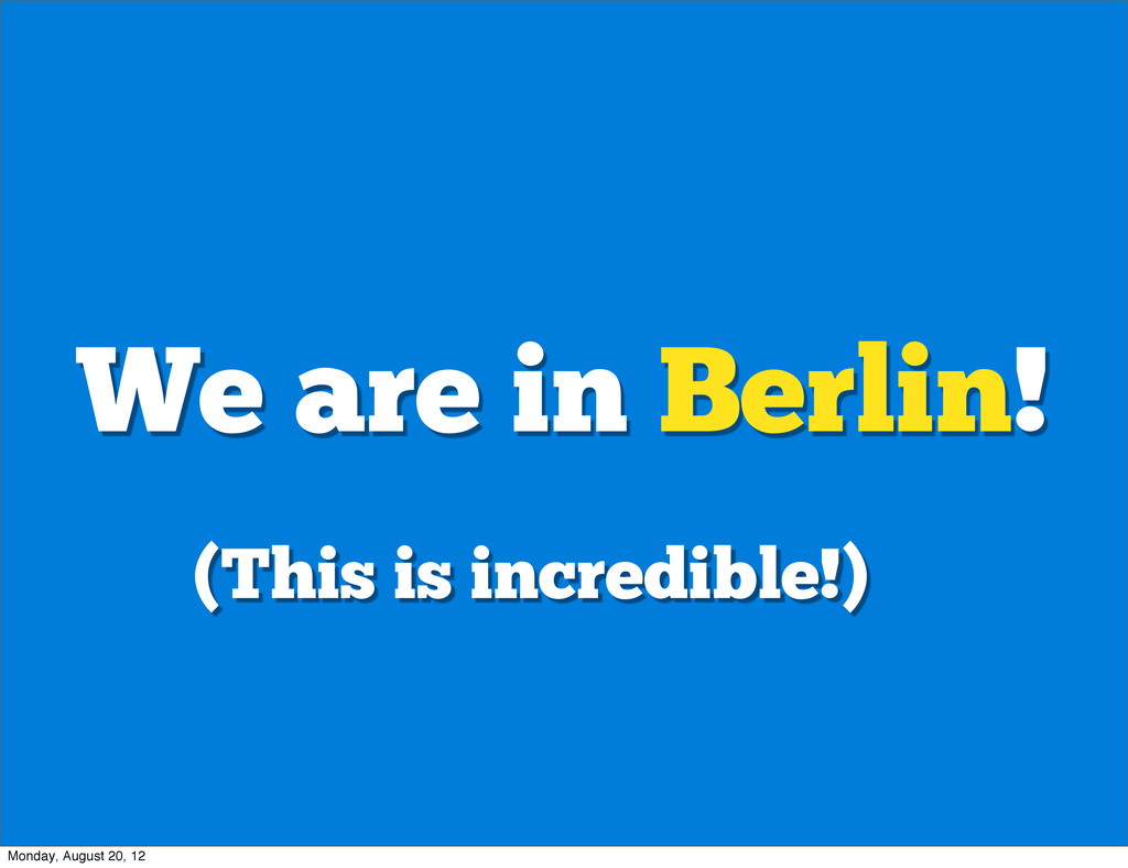 We are in Berlin! (This is incredible!) Monday,...