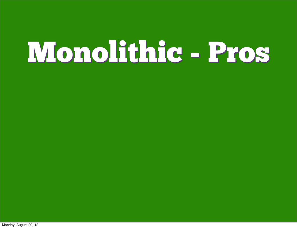 Monolithic - Pros Monday, August 20, 12