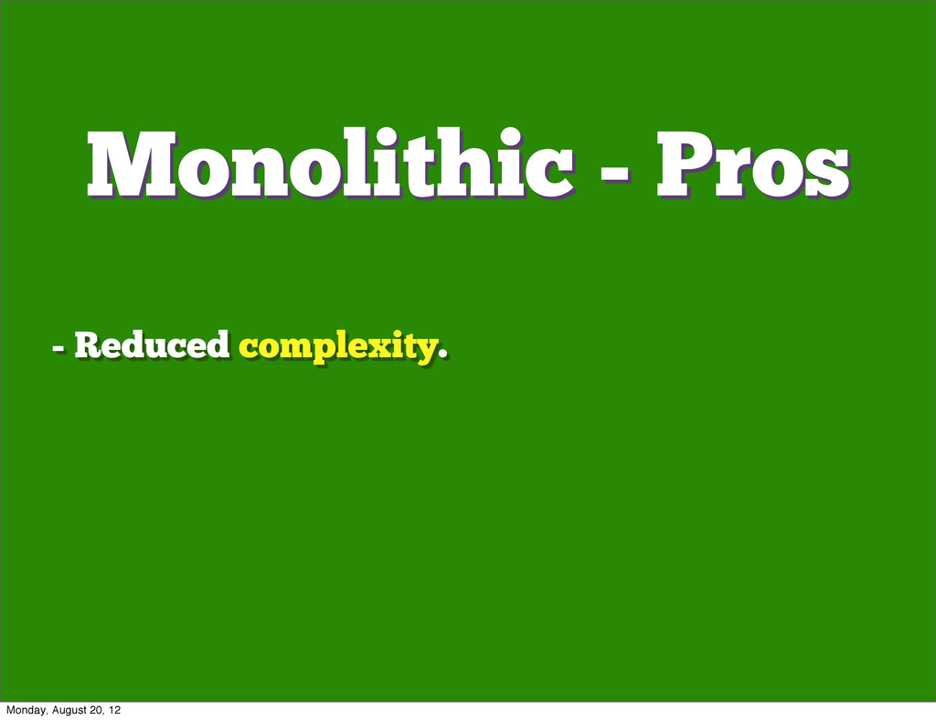 - Reduced complexity. Monolithic - Pros Monday,...