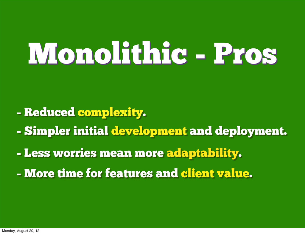 - Reduced complexity. - Simpler initial develop...