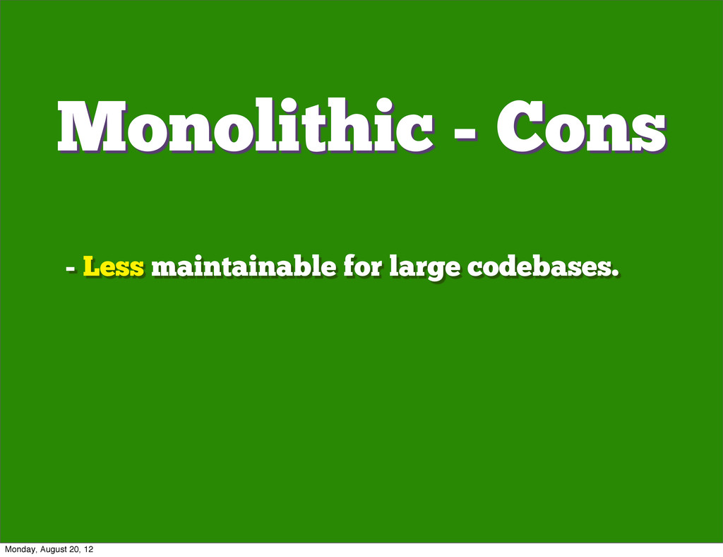 - Less maintainable for large codebases. Monoli...