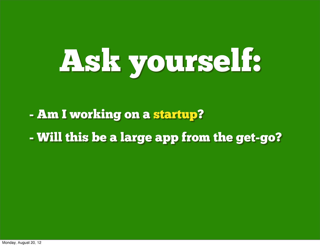 Ask yourself: - Am I working on a startup? - Wi...