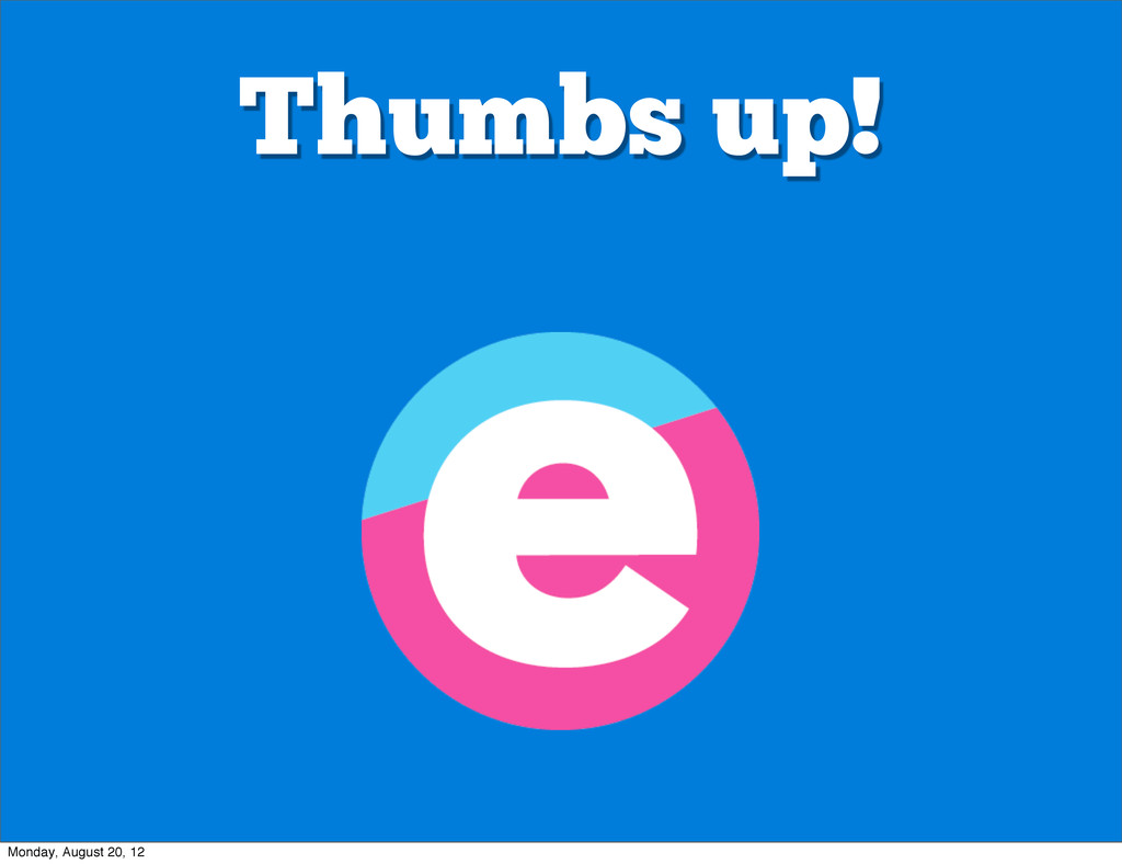 Thumbs up! Monday, August 20, 12