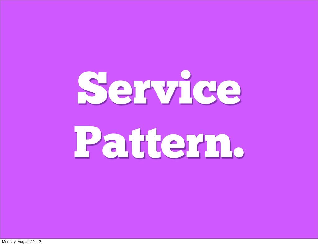 Service Pattern. Monday, August 20, 12