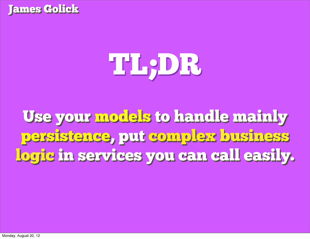 TL;DR Use your models to handle mainly persiste...