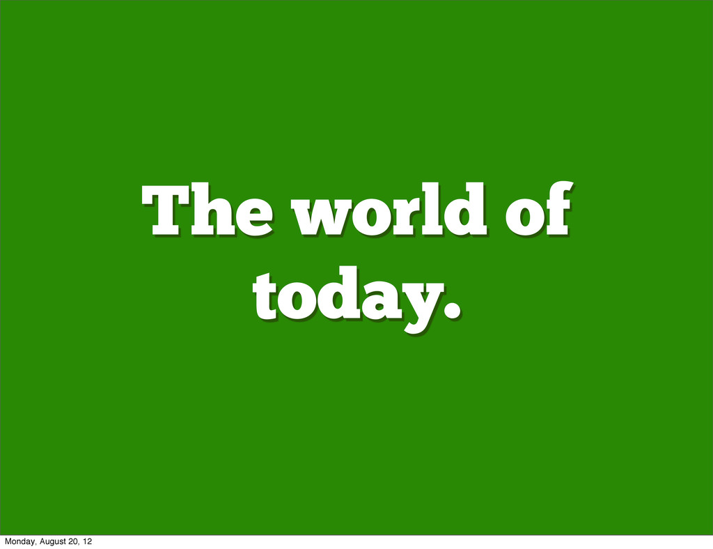The world of today. Monday, August 20, 12