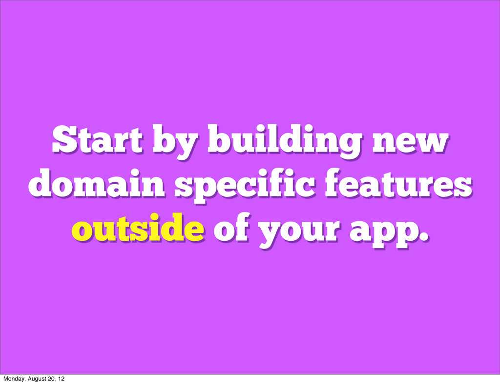 Start by building new domain specific features ...