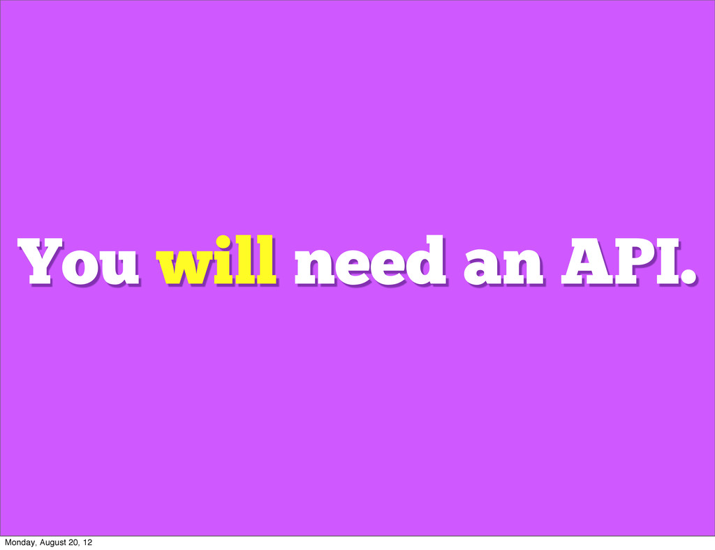 You will need an API. Monday, August 20, 12