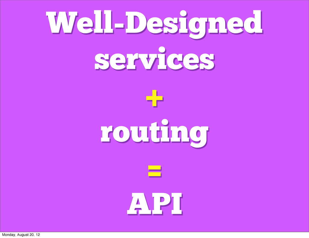 Well-Designed services + routing = API Monday, ...