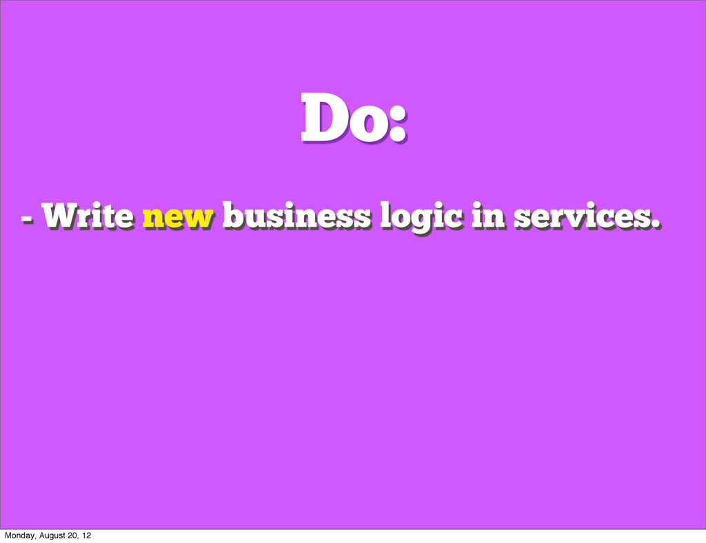 Do: - Write new business logic in services. Mon...
