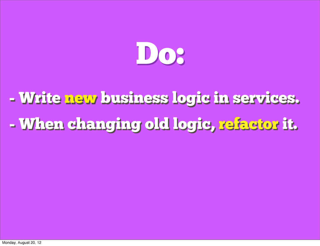 Do: - Write new business logic in services. - W...