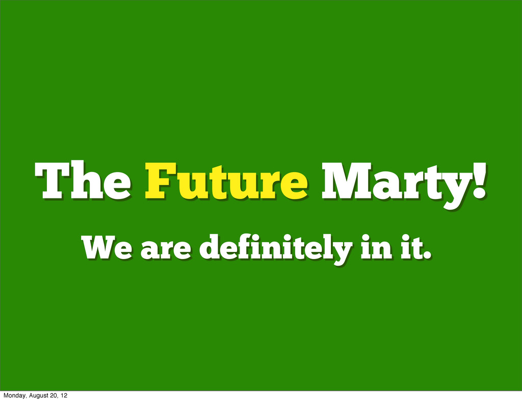 The Future Marty! We are definitely in it. Mond...