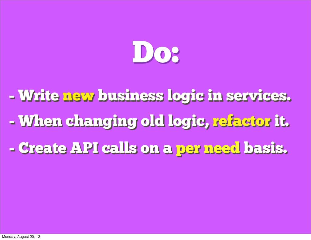 Do: - Create API calls on a per need basis. - W...