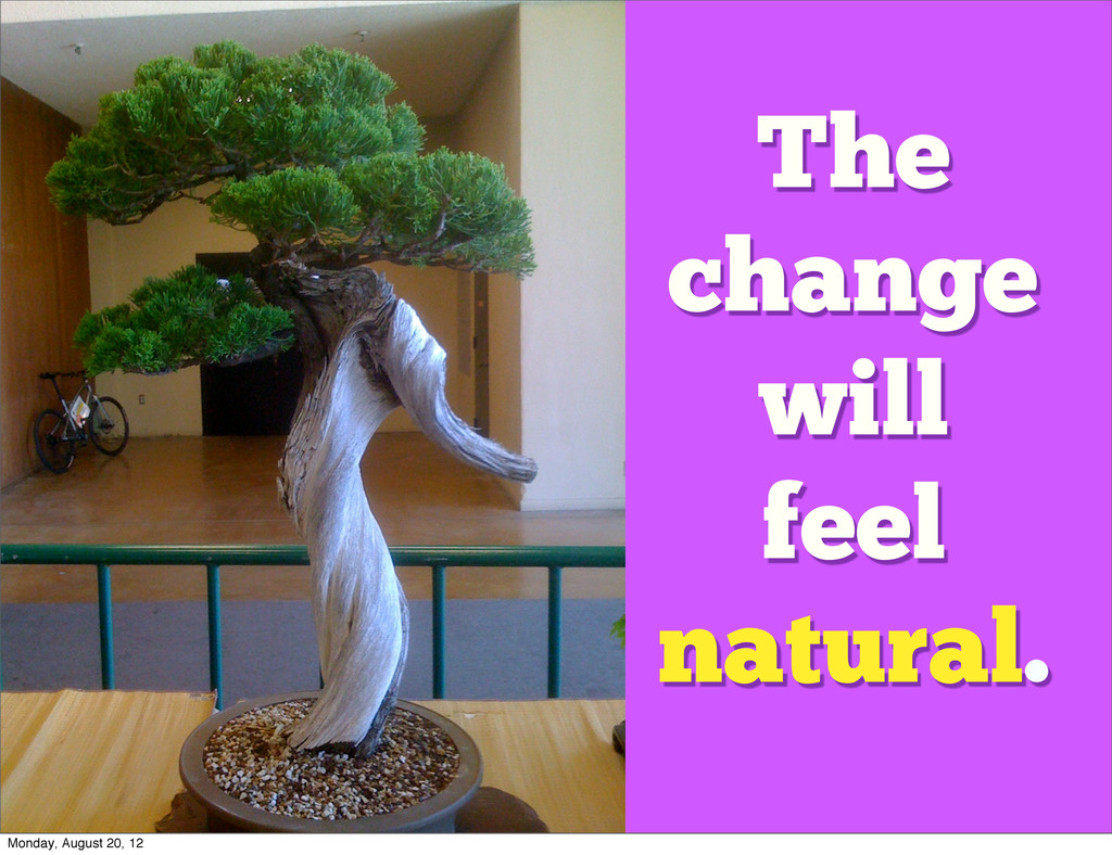 The change will feel natural. Monday, August 20...