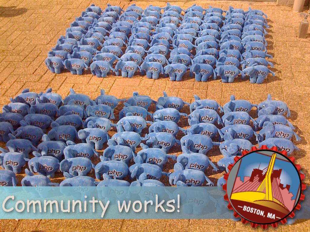 Community works!