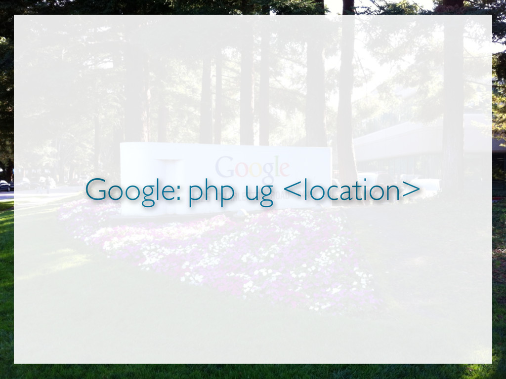 Google: php ug <location>