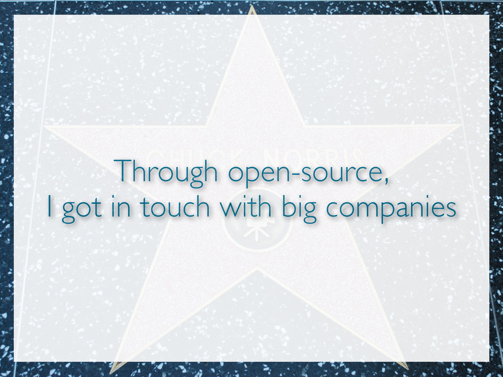 Through open-source, I got in touch with big co...