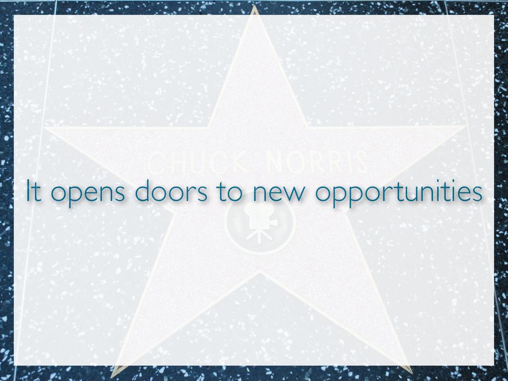 It opens doors to new opportunities