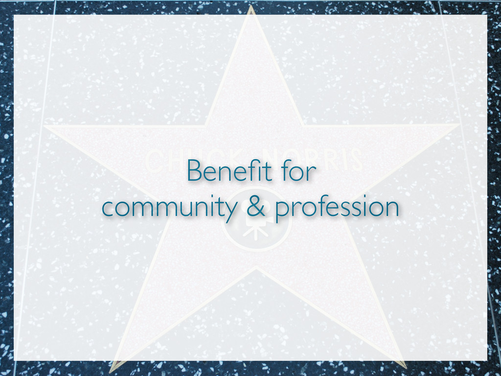 Benefit for community & profession