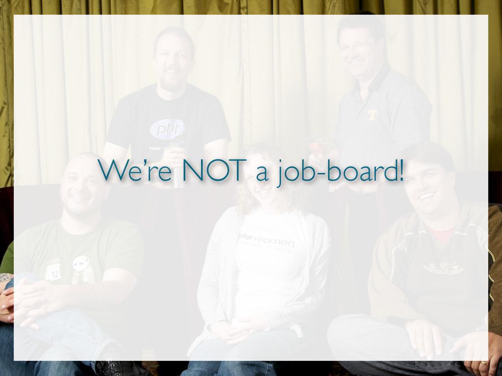 We're NOT a job-board!