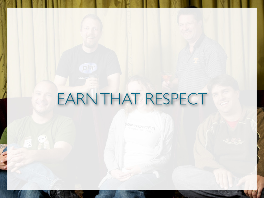 EARN THAT RESPECT