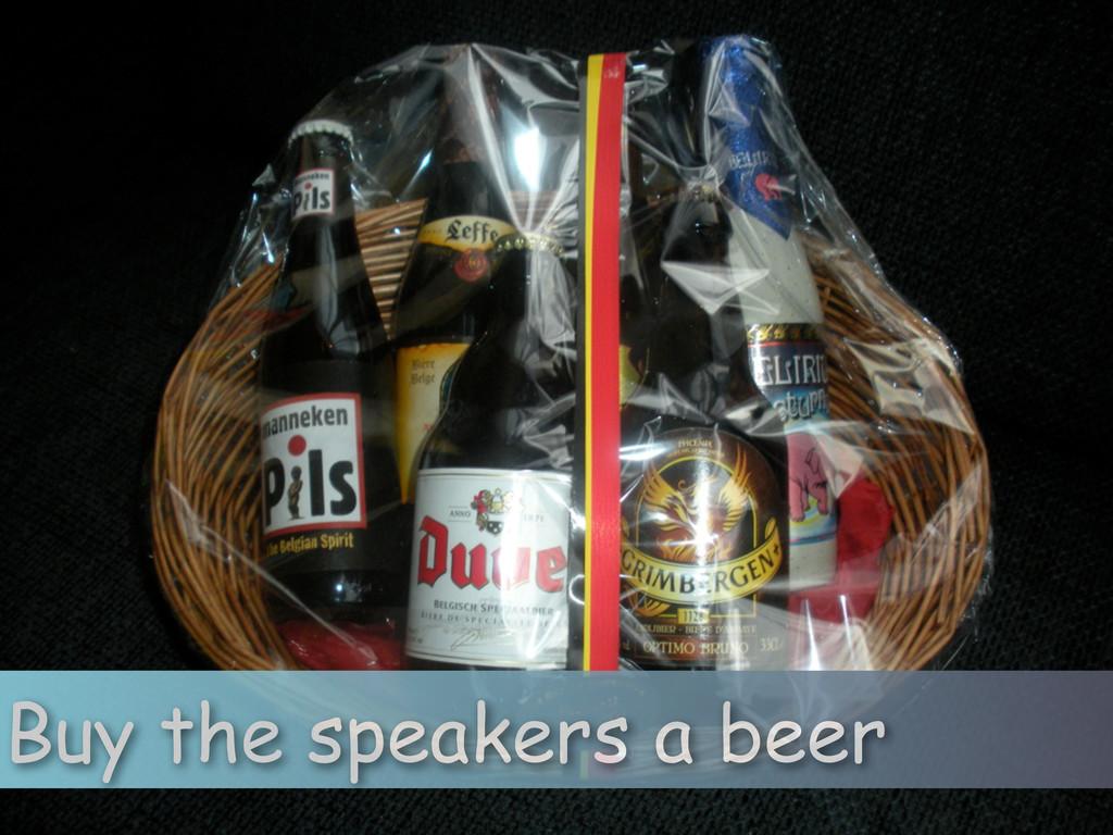Buy the speakers a beer