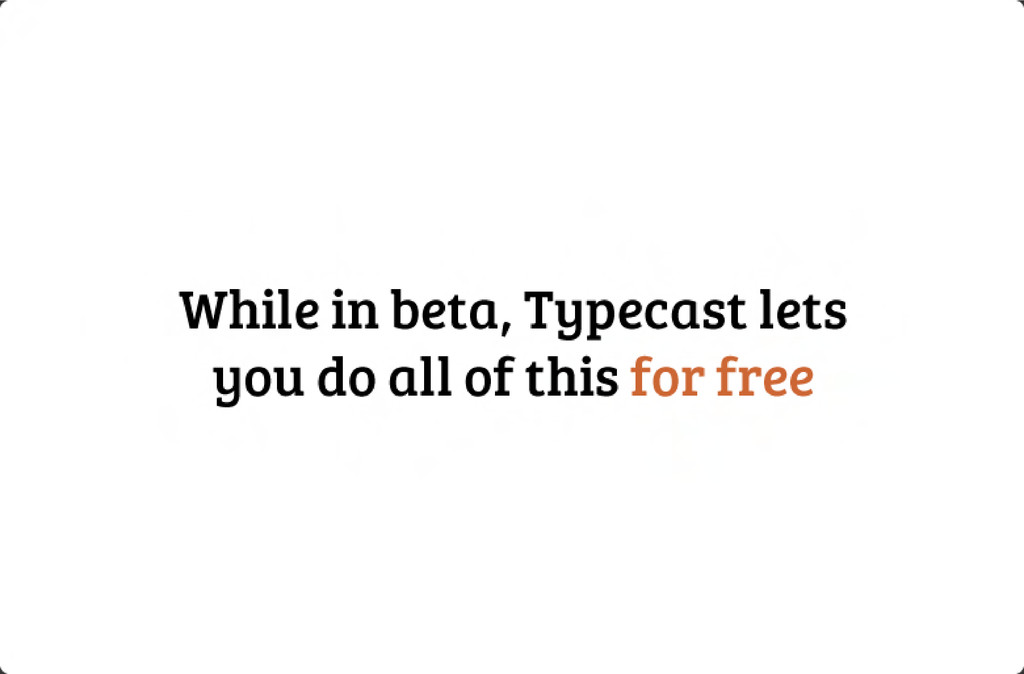 While in beta, Typecast lets you do all of this...