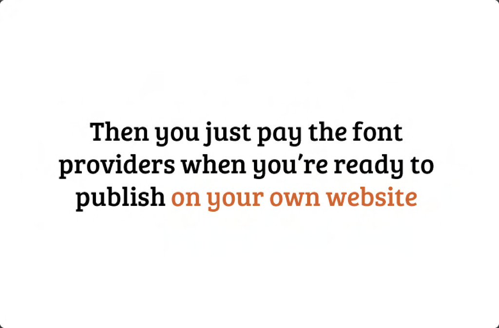 Then you just pay the font providers when you'r...