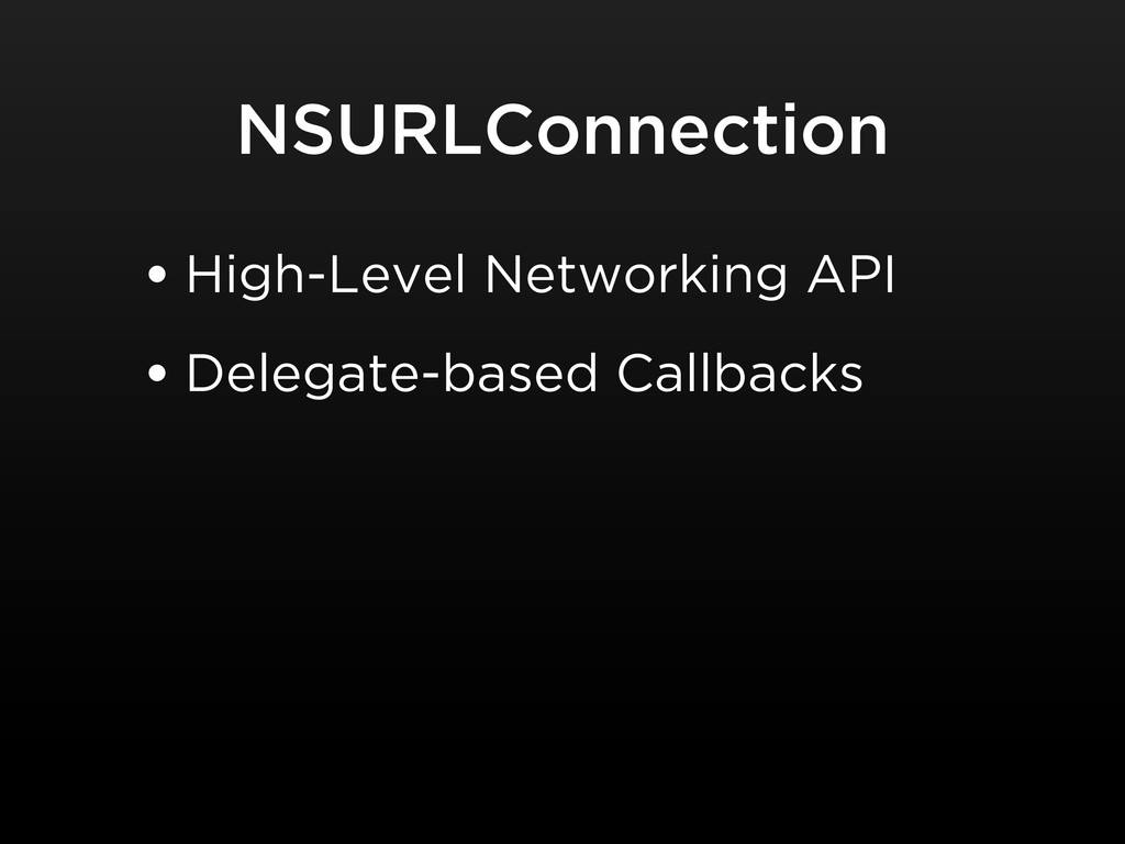 NSURLConnection • High-Level Networking API • D...