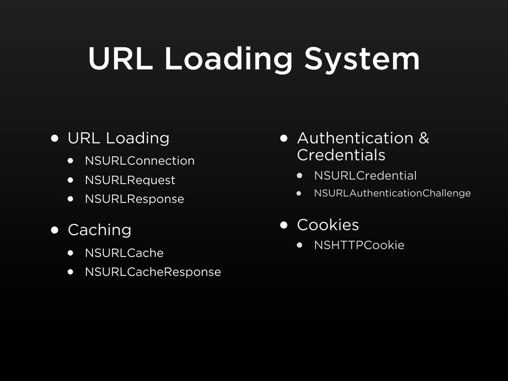 URL Loading System • URL Loading • NSURLConnect...