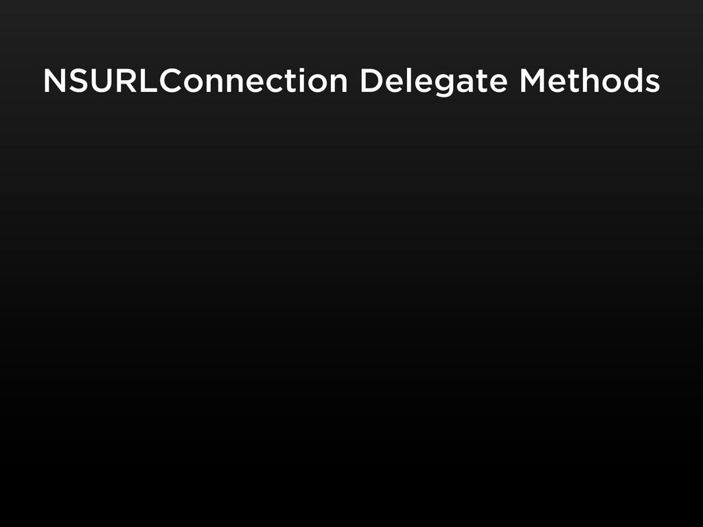 NSURLConnection Delegate Methods