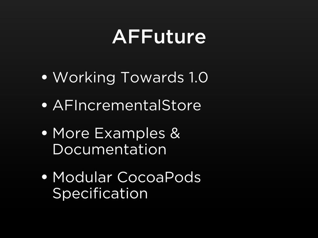 AFFuture • Working Towards 1.0 • AFIncrementalS...