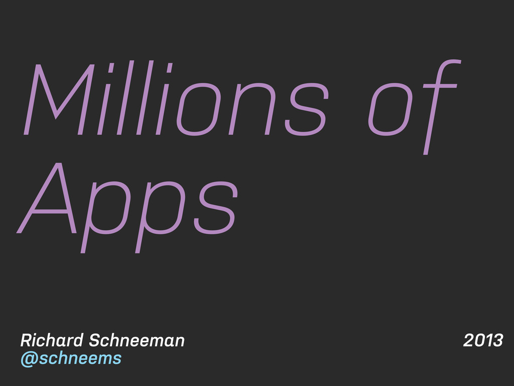 2013 Richard Schneeman @schneems Millions of Ap...