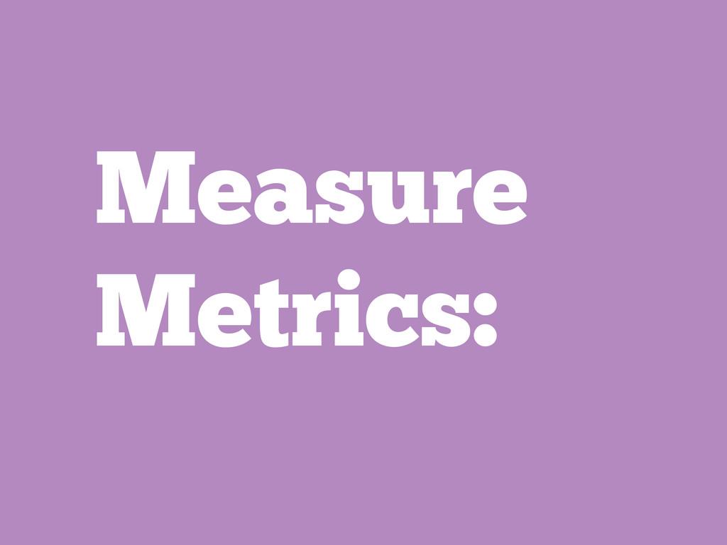 Measure Metrics: