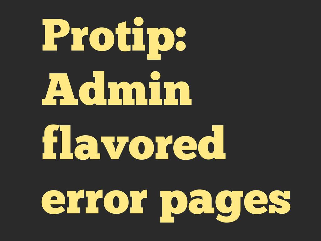 Protip: Admin flavored error pages