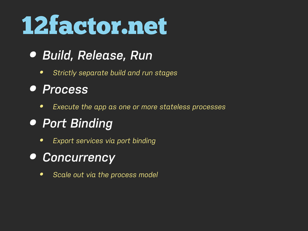 12factor.net • Build, Release, Run • Strictly s...