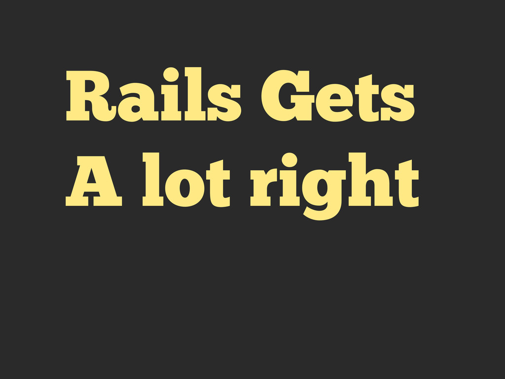 Rails Gets A lot right